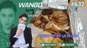 Chương Trình WANBO SAVE & SHARE Tập 632 : Review Đồ Ăn Gà DELICHI