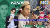 Chương Trình WANBO SAVE & SHARE Tập 625 : Tâm lý chung khi xem Phượng Khấu
