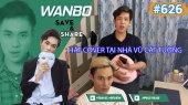 Chương Trình WANBO SAVE & SHARE Tập 626 : Hát cover tại nhà Vũ Cát Tường