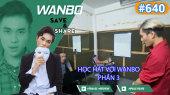 Chương Trình WANBO SAVE & SHARE Tập 640 : Học hát với Wanbo - Phần 3