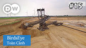 Toàn Cảnh Tập 15 : Opencast Mining - Workplace for Huge Machinery