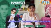 Chương Trình WANBO SAVE & SHARE Tập 736 : Lần đầu trả lời comment anti ở talkshow