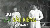 Kịch : Lá Sầu Riêng Lá Sầu Riêng - Phần 1