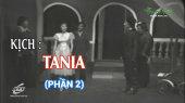 Kịch : Tania Tania - Phần 2