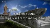 Ký Sự Thăng Long - Ngàn Năm Thương Nhớ Tập 140 : Hà Nội - Thành Phố Ngàn Năm