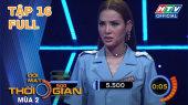 Đối Mặt Thời Gian Mùa 2 Tập 16 : Jolie Phương Trinh căng thẳng từng phút trước Đại Nghĩa