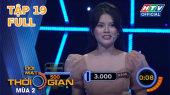 Đối Mặt Thời Gian Mùa 2 Tập 19 : Nguyễn Đức Hải Hoàng Rapper đi thi lần đầu