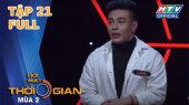 """Đối Mặt Thời Gian Mùa 2 Tập 21 : Dương Lâm bị Đại Nghĩa phát hiện """"chơi ăn gian"""""""