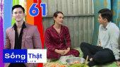 Sống Thật Tập 61 : Sống CƠ CỰC kiếm từng đồng tiền, CÔ ÚT MIỀN TÂY làm Minh Tuân NGHẸN LÒNG