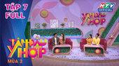 Tâm Đầu Ý Hợp Mùa 2 Tập 07 : Ấm nồng tình cảm gia đình Thanh Phương-Huy Luân và Phúc Yelo