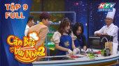 """Căn Bếp Vui Nhộn Mùa 2 Tập 09 : Ngọc Phước đòi """"quánh lộn"""" giành quyền làm Bếp trưởng"""