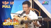 Sô Diễn Cuộc Đời Tập 15 : Tiếng hát từ những mảnh đời yêu cuộc sống mến thương