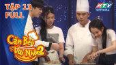"""Căn Bếp Vui Nhộn Mùa 2 Tập 13 : Anh Tú khẳng định """"Khả Như nấu ăn dở"""""""
