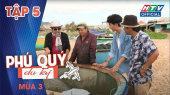 Phú Quý Du Ký Mùa 3 Tập 05 : Thuyền thúng trên biển
