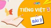 Lớp 2 Chăm Ngoan - Tiếng Việt Bài 2 : Ôn kỹ năng viết, kết hợp nhắc tư thế ngồi viết, cách cầm bút đặt vở