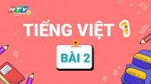Lớp 1 Vui Học - Môn Tiếng Việt 1 Bài 2 : Làm quen với chữ cái A Ă Â B C D Đ E Ê G