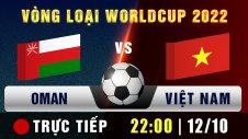 Trực tiếp: Vòng loại World Cup 2022 - Oman vs Việt Nam