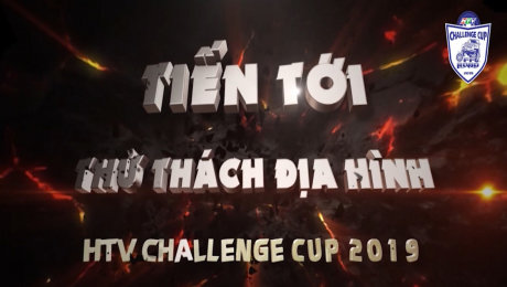 Tiến Tới Thử Thách Địa Hình 02 -  HTV Challenge Cup 2019
