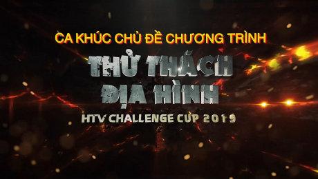 Ca Khúc Chủ Đề -  HTV Challenge Cup 2019