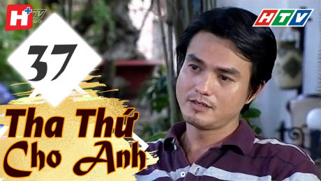 Xem Phim Tình Cảm - Gia Đình Tha Thứ Cho Anh Tập 37 HD Online.