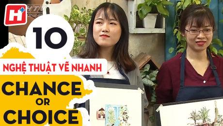 Xem Show TV SHOW Chance or Choice Tập 10 : Nghệ Thuật Vẽ Nhanh HD Online.