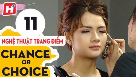 Xem Show TV SHOW Chance or Choice Tập 11 : Nghệ Thuật Trang Điểm HD Online.