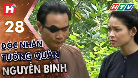 Xem Phim Tình Cảm - Gia Đình Độc Nhãn Tướng Quân Nguyễn Bình Tập 28 HD Online.
