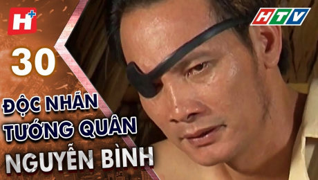 Xem Phim Tình Cảm - Gia Đình Độc Nhãn Tướng Quân Nguyễn Bình Tập 30 HD Online.