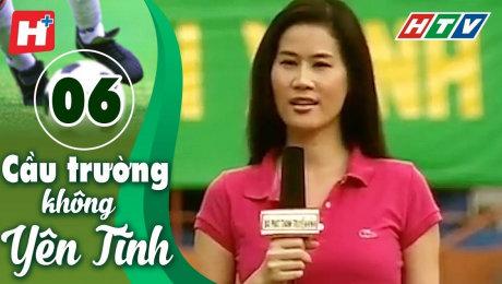 Xem Phim Tình Cảm - Gia Đình Cầu Trường Không Yên Tĩnh Tập 06 HD Online.