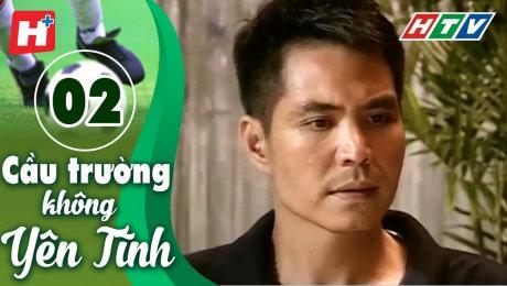 Xem Phim Tình Cảm - Gia Đình Cầu Trường Không Yên Tĩnh Tập 02 HD Online.