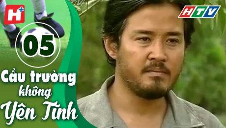 Xem Phim Tình Cảm - Gia Đình Cầu Trường Không Yên Tĩnh Tập 05 HD Online.