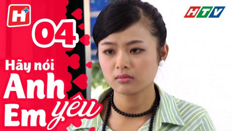 Xem Phim Tình Cảm - Gia Đình Hãy Nói Anh Yêu Em Tập 04 HD Online.