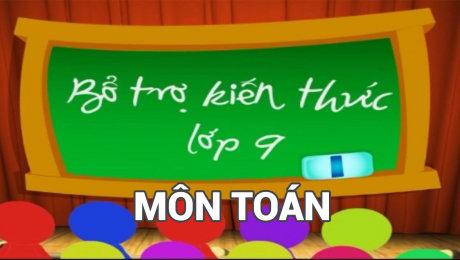 Xem Show VĂN HÓA - GIÁO DỤC Bổ Trợ Kiến Thức Lớp 9 - Môn Toán HD Online.