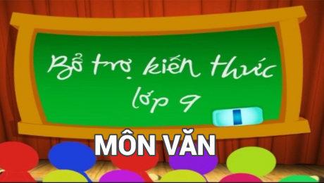 Xem Show VĂN HÓA - GIÁO DỤC Bổ Trợ Kiến Thức Lớp 9 - Môn Văn HD Online.