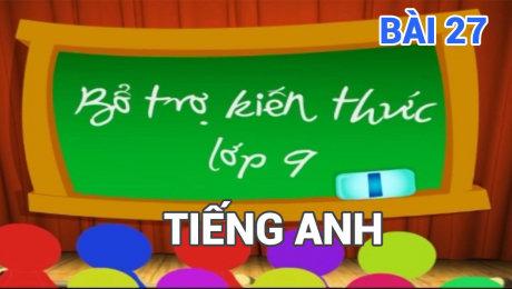 Xem Show TV SHOW Bổ Trợ Kiến Thức Lớp 9 - Môn Tiếng Anh Bài 27 : Adverbs HD Online.