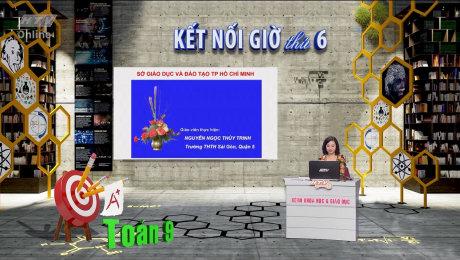 Xem Show VĂN HÓA - GIÁO DỤC Kết Nối Giờ Thứ 6 - Môn Toán Lớp 9 HD Online.