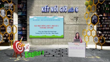 Xem Show VĂN HÓA - GIÁO DỤC Kết Nối Giờ Thứ 6 - Môn Tiếng Anh Lớp 9 HD Online.