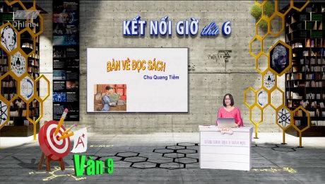 Xem Show VĂN HÓA - GIÁO DỤC Kết Nối Giờ Thứ 6 - Môn Văn Lớp 9 HD Online.