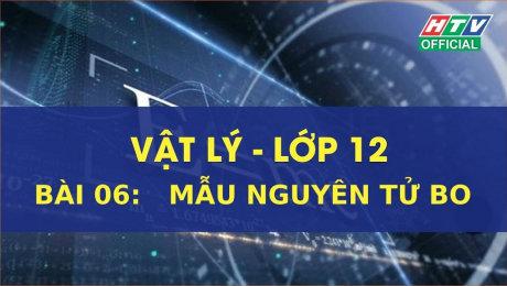 Xem Show VĂN HÓA - GIÁO DỤC Kết Nối Giờ Thứ 6 - Môn Lý Lớp 12 Bài 06 : Mẫu nguyên tử BO HD Online.