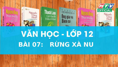 Xem Show VĂN HÓA - GIÁO DỤC Kết Nối Giờ Thứ 6 - Môn Văn Lớp 12 Bài 07 : Rừng Xà Nu HD Online.