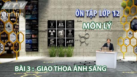 Xem Show VĂN HÓA - GIÁO DỤC Ôn Tập Lớp 12 - Môn Lý Bài 03 : Giao thoa ánh sáng HD Online.