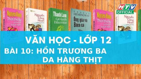 Xem Show VĂN HÓA - GIÁO DỤC Kết Nối Giờ Thứ 6 - Môn Văn Lớp 12 Bài 10 : Hồn Trương Ba da Hàng Thịt HD Online.