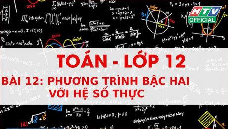 Xem Show VĂN HÓA - GIÁO DỤC Kết Nối Giờ Thứ 6 - Môn Toán Lớp 12 Bài 12 : Phương trình bậc hai với hệ số thực HD Online.