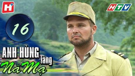 Xem Phim Hình Sự - Hành Động  Anh Hùng Làng Nà Mạ Tập 16 HD Online.
