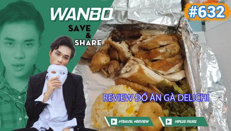 Xem Show TRUYỀN HÌNH THỰC TẾ Chương Trình WANBO SAVE & SHARE Tập 632 : Review Đồ Ăn Gà DELICHI HD Online.