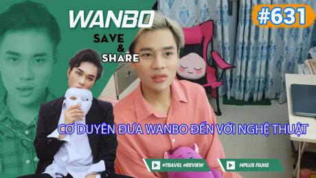 Xem Show TRUYỀN HÌNH THỰC TẾ Chương Trình WANBO SAVE & SHARE Tập 631 : Cơ Duyên Đưa Wanbo đến với Nghệ Thuật HD Online.