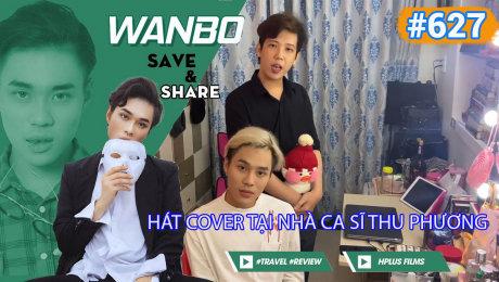 Xem Show TRUYỀN HÌNH THỰC TẾ Chương Trình WANBO SAVE & SHARE Tập 627 : Hát cover tại nhà Ca sĩ Thu Phương HD Online.