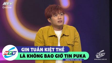 Xem Show CLIP HÀI Gin Tuấn Kiệt thề không bao giờ tin Puka HD Online.