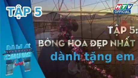 Xem Show TRUYỀN HÌNH THỰC TẾ Ngôi Nhà Chung Mùa 12 Tập 05 : Bông hoa đẹp nhất dành tặng em HD Online.