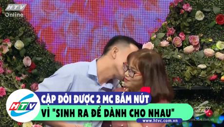"""Xem Show CLIP HÀI Cặp đôi được 2 MC bấm nút vì """"Sinh ra để dành cho nhau"""" HD Online."""